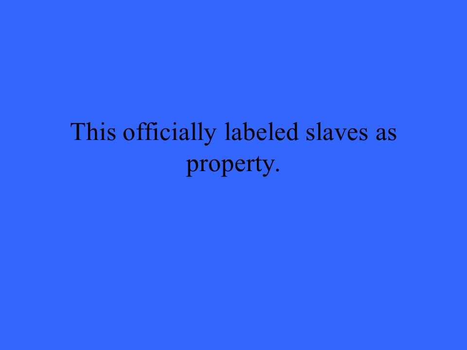 This officially labeled slaves as property.