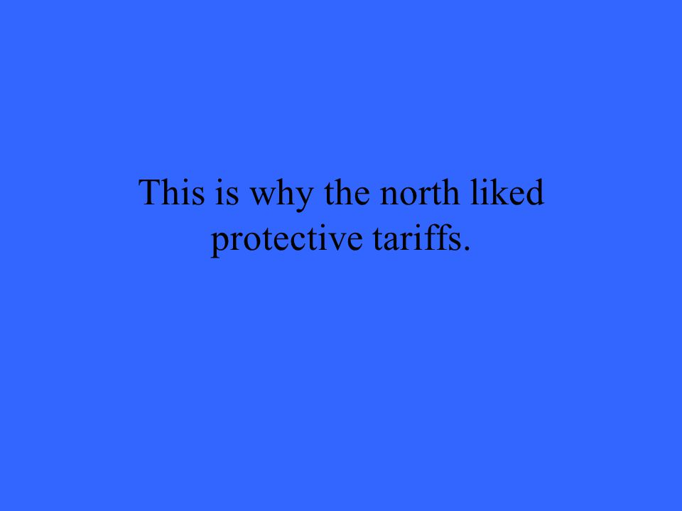 This is why the north liked protective tariffs.