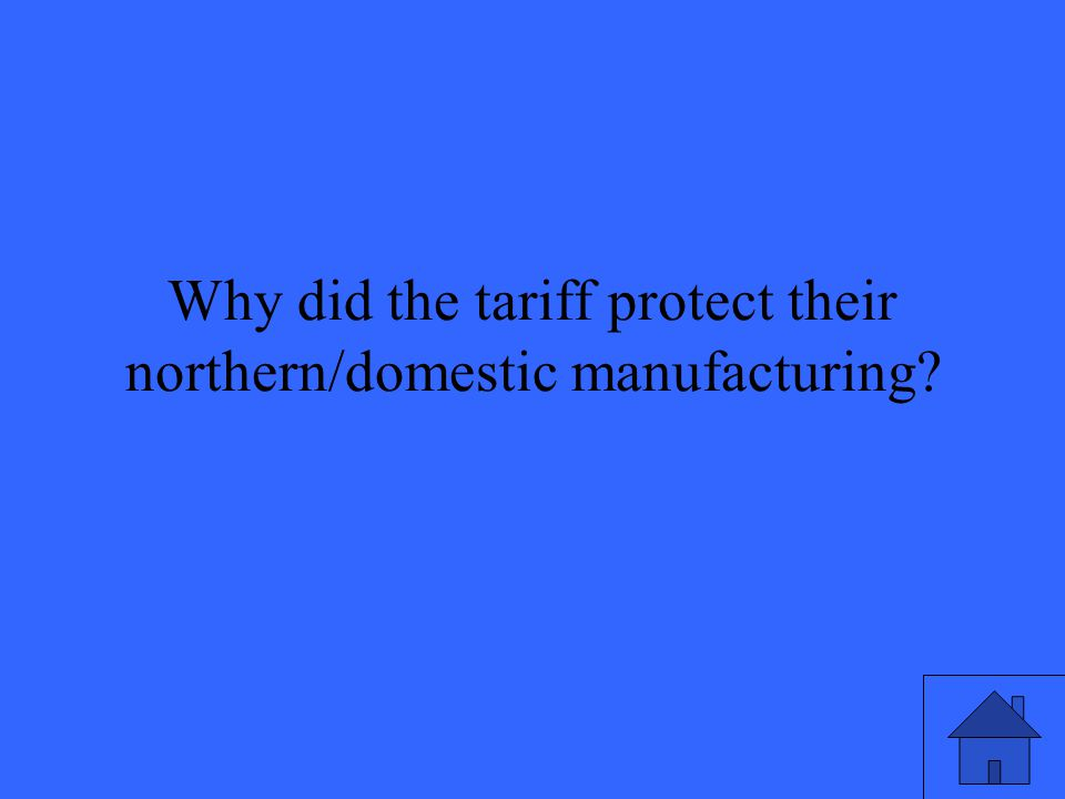 Why did the tariff protect their northern/domestic manufacturing
