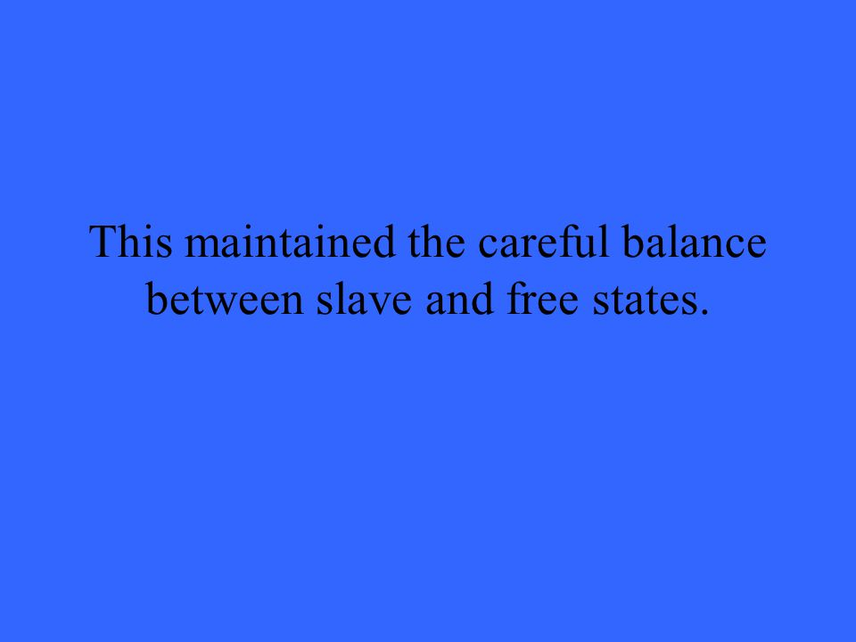 This maintained the careful balance between slave and free states.