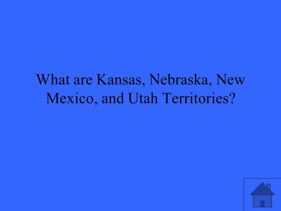 What are Kansas, Nebraska, New Mexico, and Utah Territories
