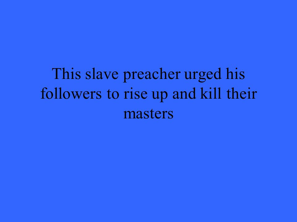 This slave preacher urged his followers to rise up and kill their masters