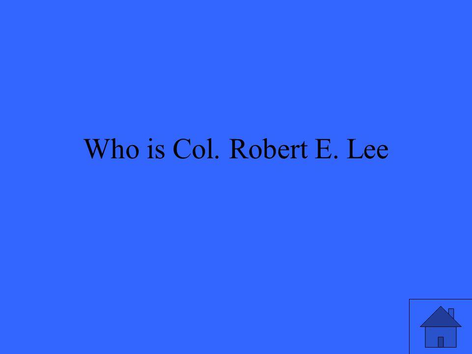 Who is Col. Robert E. Lee