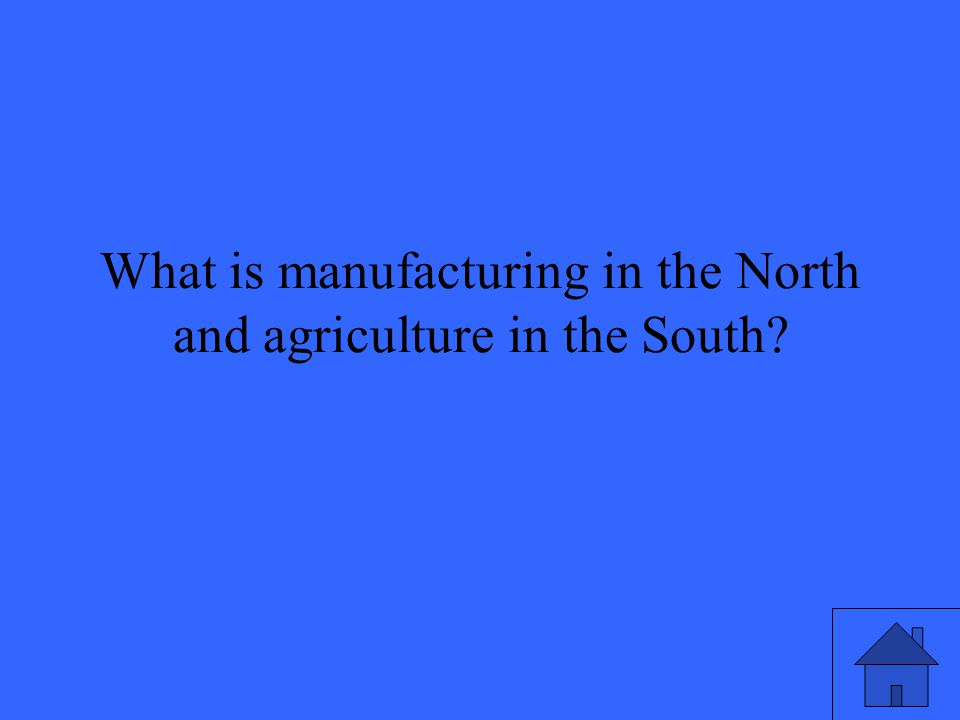 What is manufacturing in the North and agriculture in the South