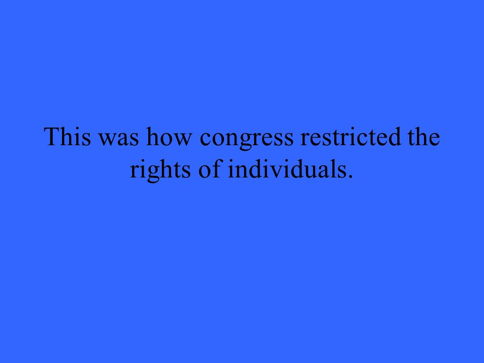 This was how congress restricted the rights of individuals.