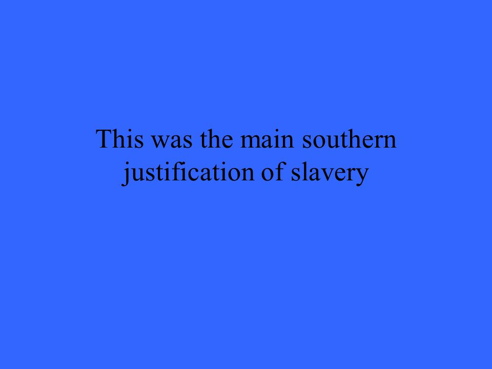 This was the main southern justification of slavery