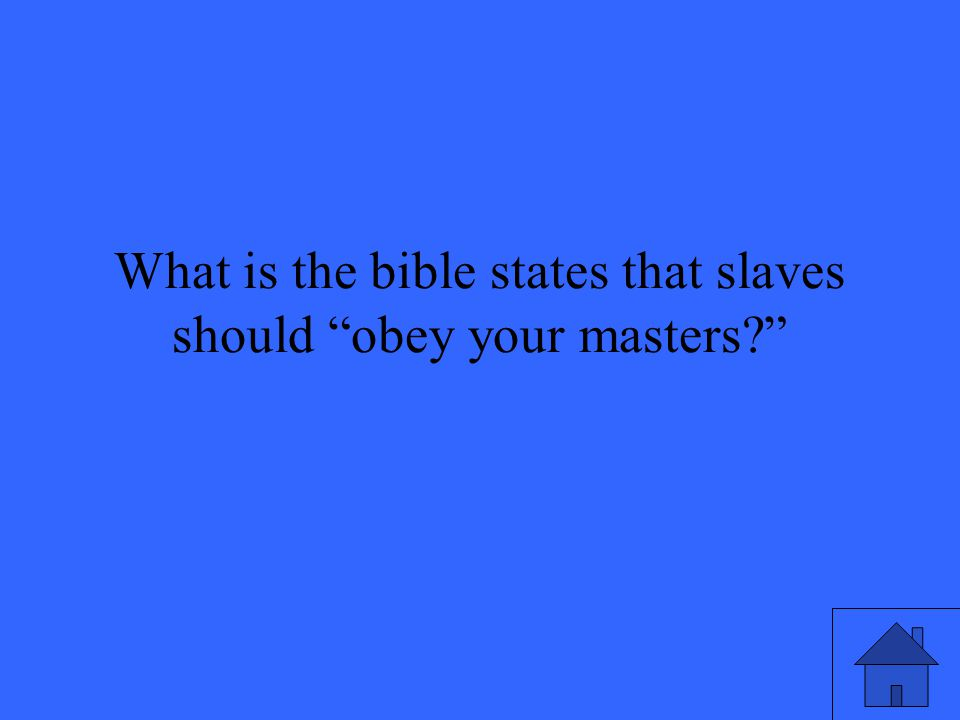 What is the bible states that slaves should obey your masters
