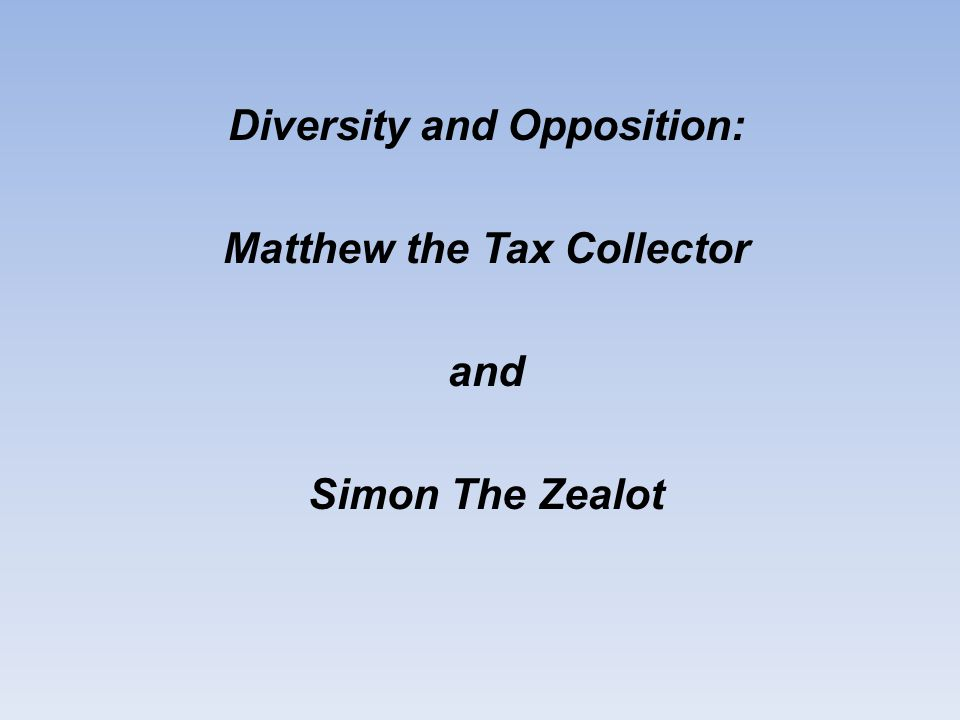 Diversity and Opposition: Matthew the Tax Collector and Simon The Zealot