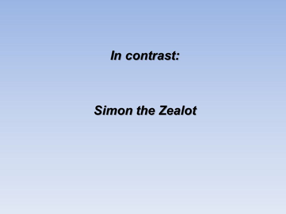 In contrast: Simon the Zealot