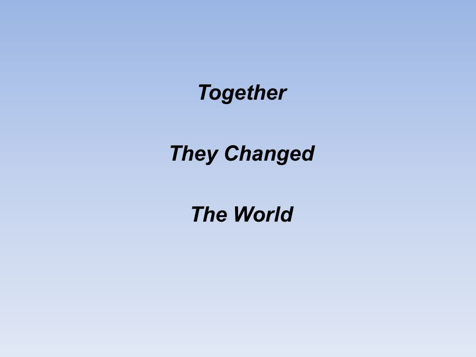 Together They Changed The World