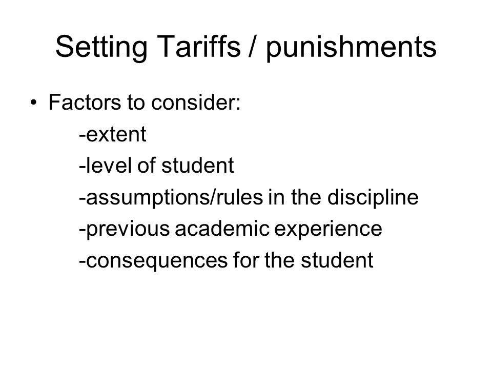 Setting Tariffs / punishments Factors to consider: -extent -level of student -assumptions/rules in the discipline -previous academic experience -consequences for the student