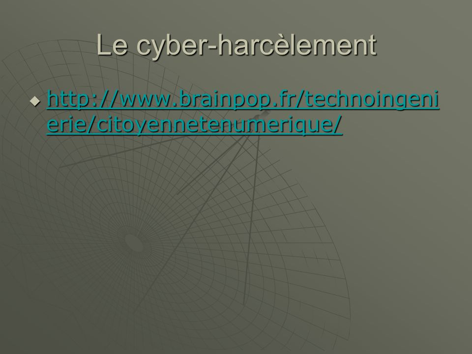 Le cyber-harcèlement http://www.brainpop.fr/technoingeni erie/citoyennetenumerique/ http://www.brainpop.fr/technoingeni erie/citoyennetenumerique/ http://www.brainpop.fr/technoingeni erie/citoyennetenumerique/ http://www.brainpop.fr/technoingeni erie/citoyennetenumerique/