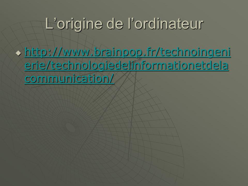 Lordinateur http://www.brainpop.fr/technoingeni erie/technologiedelinformationetdela communication/ http://www.brainpop.fr/technoingeni erie/technologiedelinformationetdela communication/ http://www.brainpop.fr/technoingeni erie/technologiedelinformationetdela communication/ http://www.brainpop.fr/technoingeni erie/technologiedelinformationetdela communication/