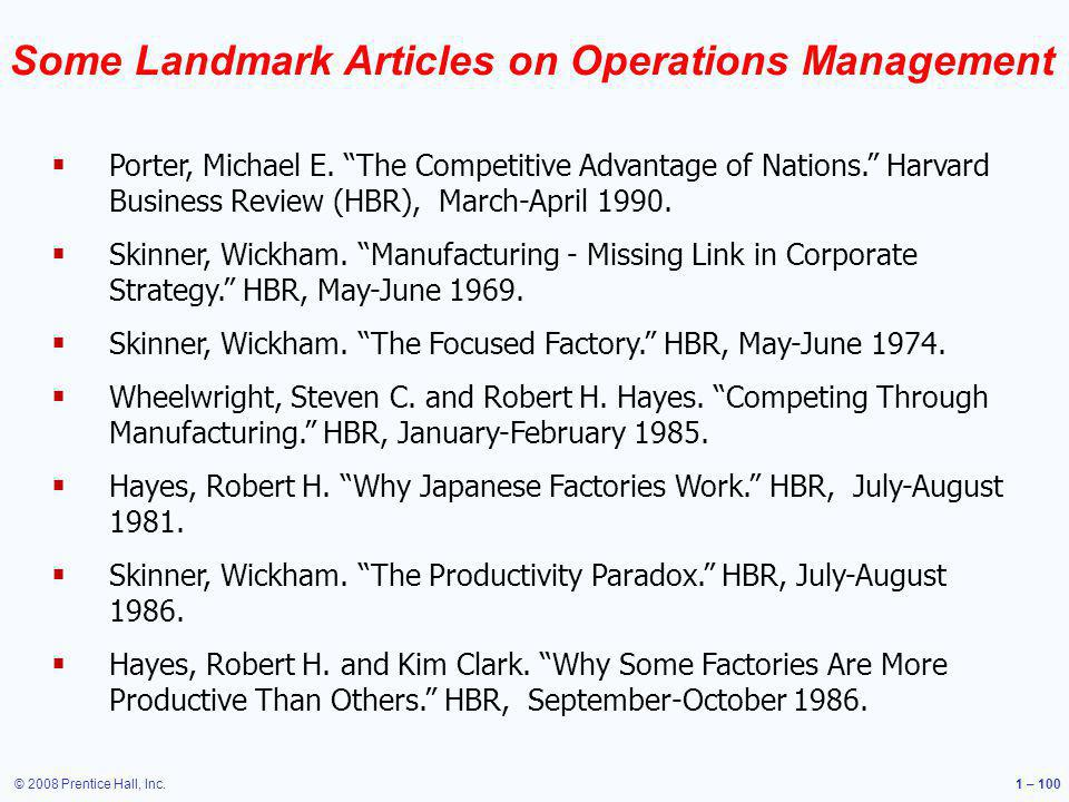 © 2008 Prentice Hall, Inc.1 – 100 Some Landmark Articles on Operations Management Porter, Michael E. The Competitive Advantage of Nations. Harvard Bus