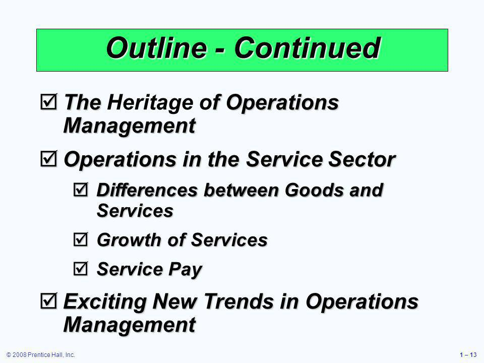 © 2008 Prentice Hall, Inc.1 – 13 Outline - Continued The f Operations Management The Heritage of Operations Management Operations in the Service Secto