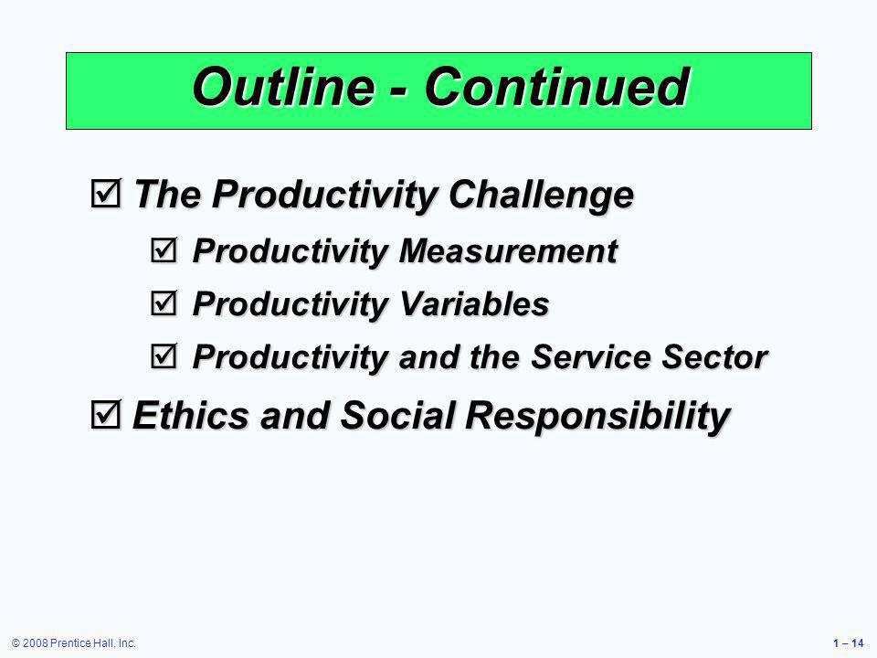© 2008 Prentice Hall, Inc.1 – 14 Outline - Continued The Productivity Challenge The Productivity Challenge Productivity Measurement Productivity Measu