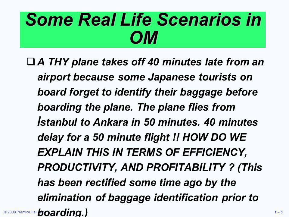 © 2008 Prentice Hall, Inc.1 – 5 A THY plane takes off 40 minutes late from an airport because some Japanese tourists on board forget to identify their