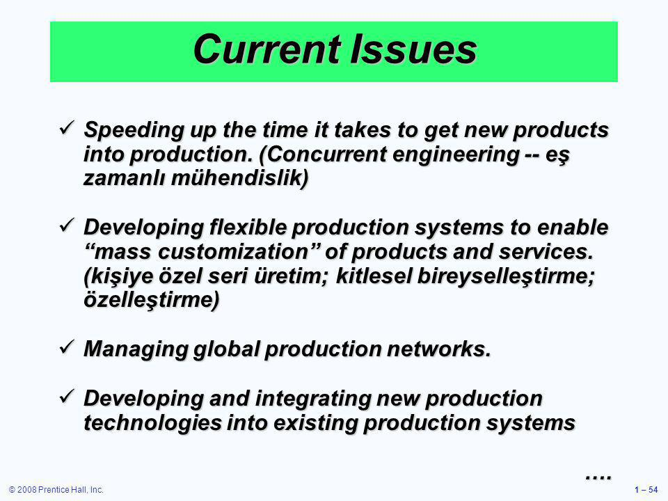 © 2008 Prentice Hall, Inc.1 – 54 Current Issues Speeding up the time it takes to get new products into production. (Concurrent engineering -- eş zaman