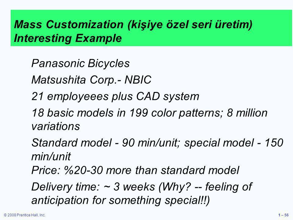 © 2008 Prentice Hall, Inc.1 – 56 Mass Customization (kişiye özel seri üretim) Interesting Example Panasonic Bicycles Matsushita Corp.- NBIC 21 employe