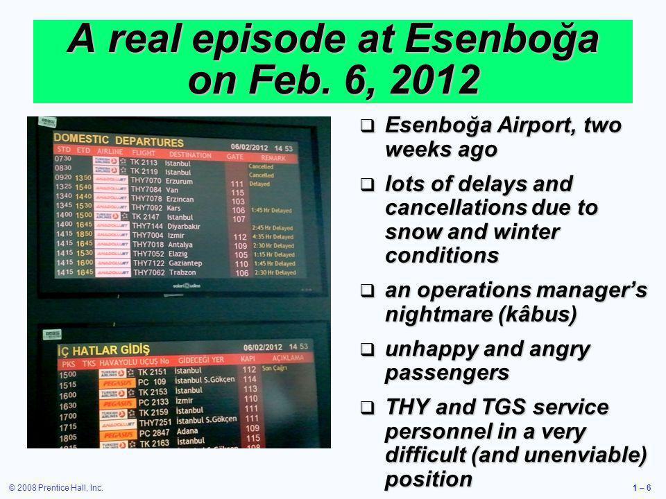 © 2008 Prentice Hall, Inc.1 – 6 A real episode at Esenboğa on Feb. 6, 2012 Esenboğa Airport, two weeks ago Esenboğa Airport, two weeks ago lots of del