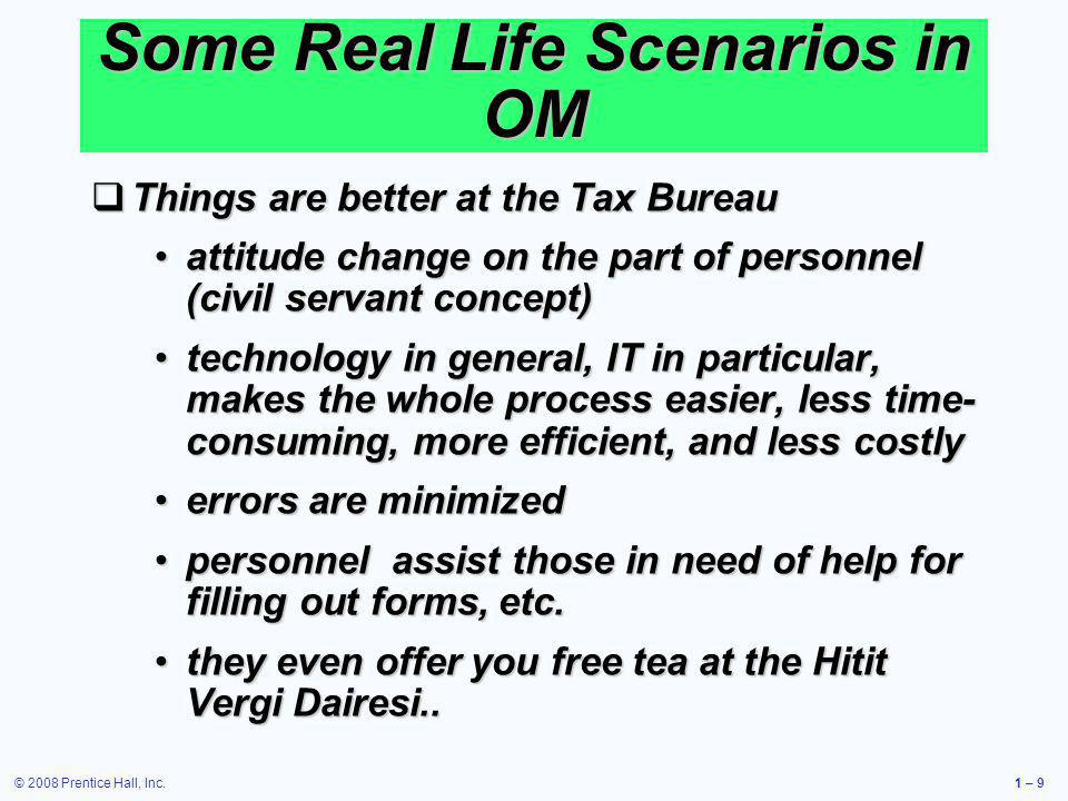 © 2008 Prentice Hall, Inc.1 – 9 Things are better at the Tax Bureau Things are better at the Tax Bureau attitude change on the part of personnel (civi