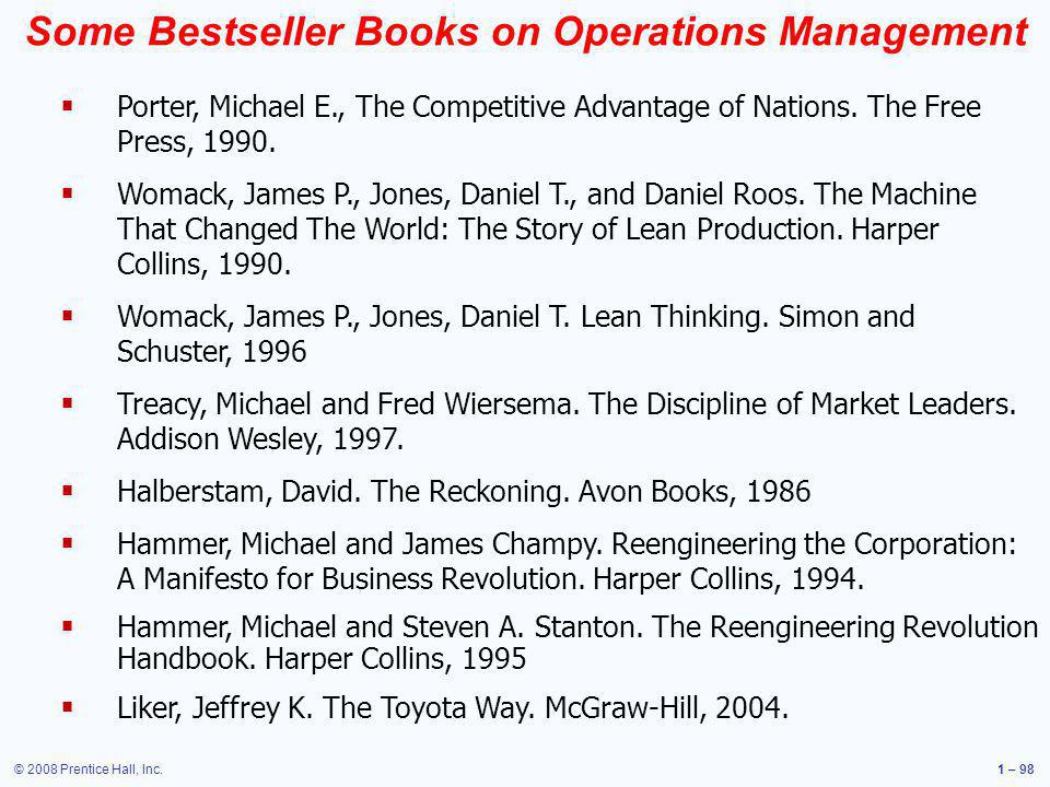 © 2008 Prentice Hall, Inc.1 – 98 Some Bestseller Books on Operations Management Porter, Michael E., The Competitive Advantage of Nations. The Free Pre