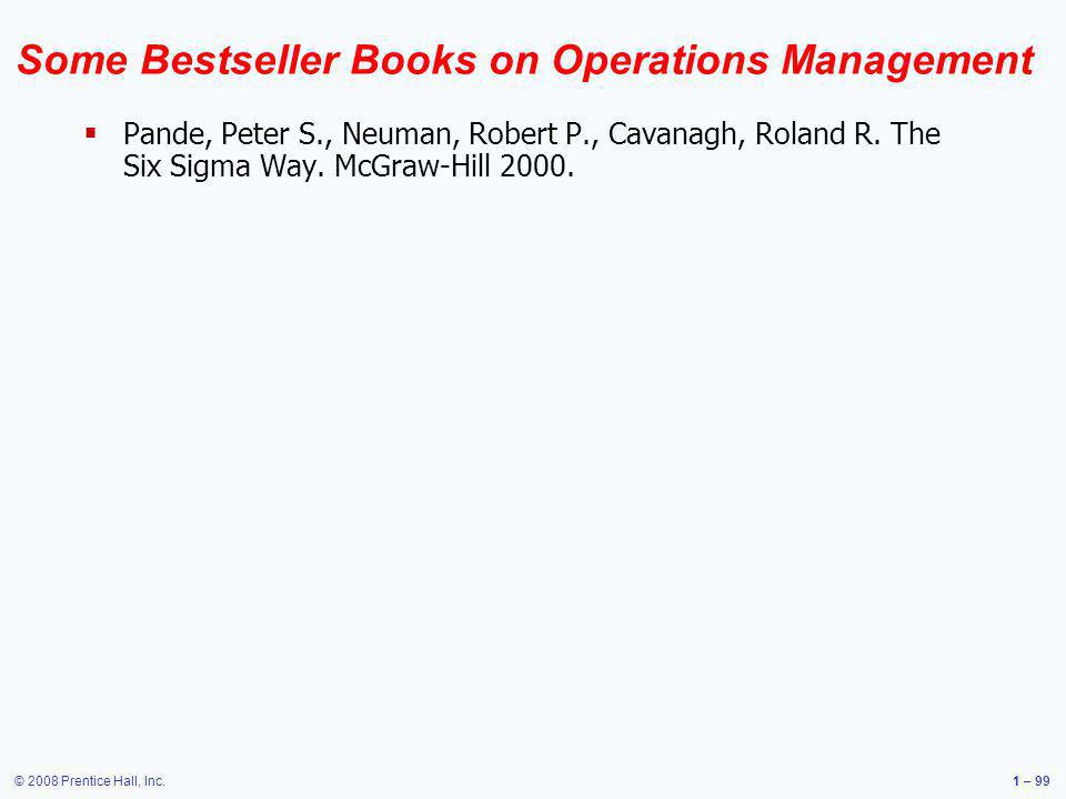 © 2008 Prentice Hall, Inc.1 – 99 Some Bestseller Books on Operations Management Pande, Peter S., Neuman, Robert P., Cavanagh, Roland R. The Six Sigma