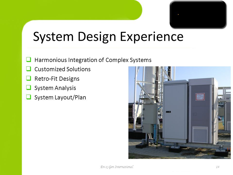 System Design Experience Harmonious Integration of Complex Systems Customized Solutions Retro-Fit Designs System Analysis System Layout/Plan 14 En-x-Gen International14