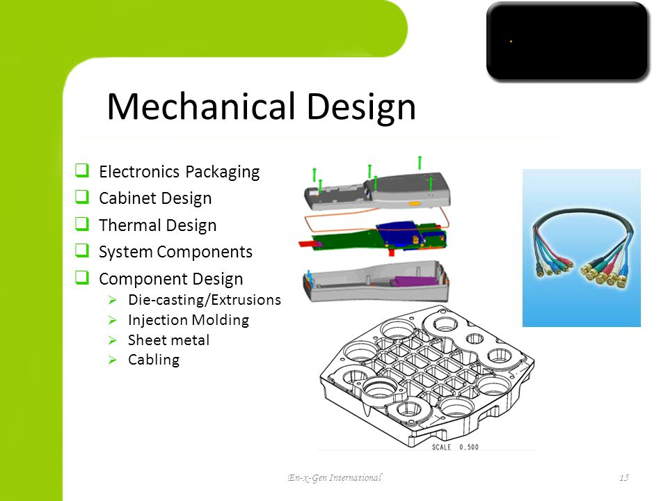Mechanical Design Electronics Packaging Cabinet Design Thermal Design System Components Component Design Die-casting/Extrusions Injection Molding Sheet metal Cabling En-x-Gen International15