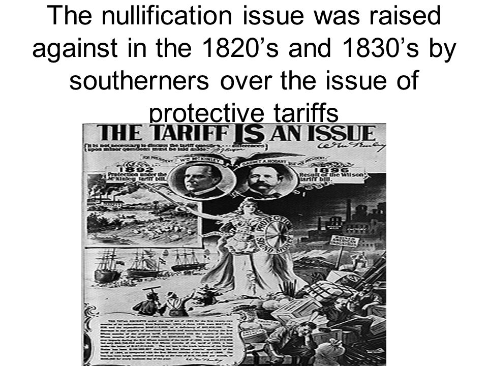 The nullification issue was raised against in the 1820s and 1830s by southerners over the issue of protective tariffs