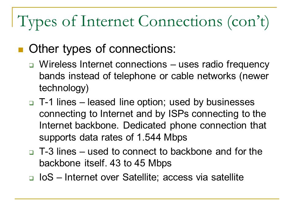 Types of Internet Connections (cont) Other types of connections: Wireless Internet connections – uses radio frequency bands instead of telephone or ca