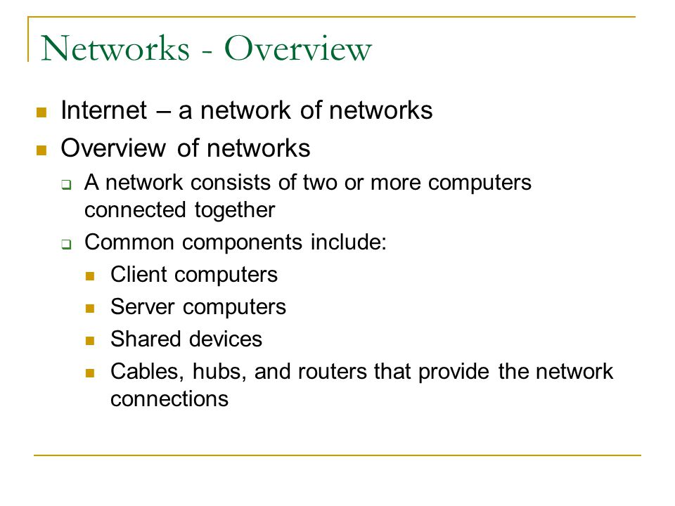 Networks - Overview Internet – a network of networks Overview of networks A network consists of two or more computers connected together Common compon