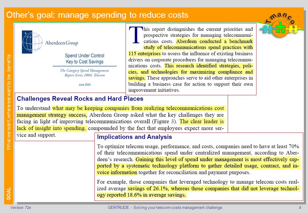 GERTRUDE - Solving your telecom-costs management challenge4Version 72e Others goal: manage spending to reduce costs GOALWhat we want, where we want to be: benefits