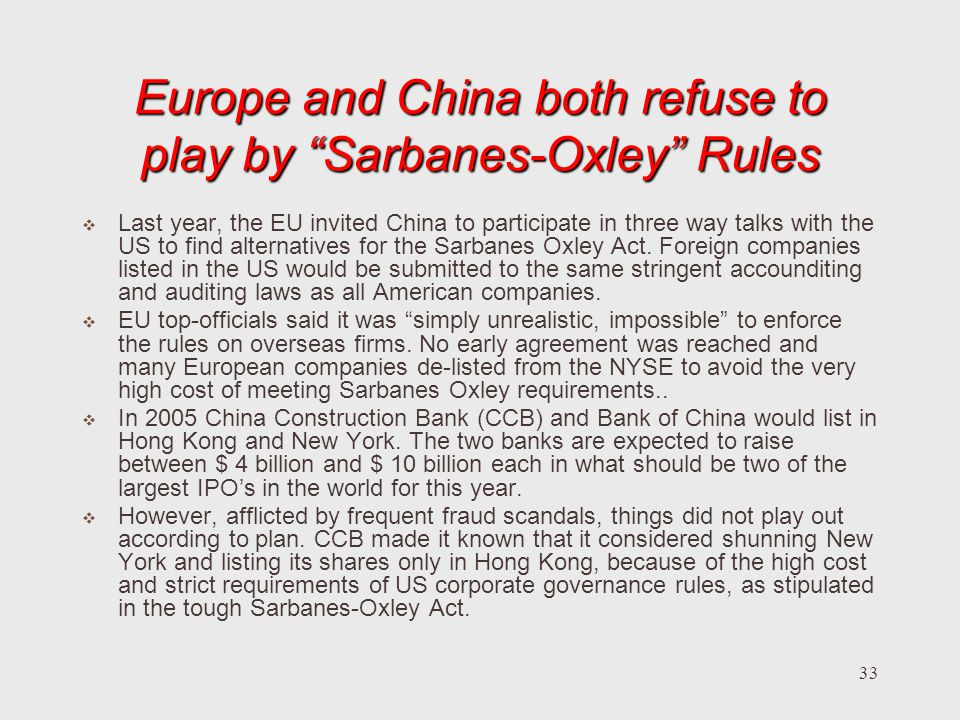 33 Europe and China both refuse to play by Sarbanes-Oxley Rules Last year, the EU invited China to participate in three way talks with the US to find alternatives for the Sarbanes Oxley Act.