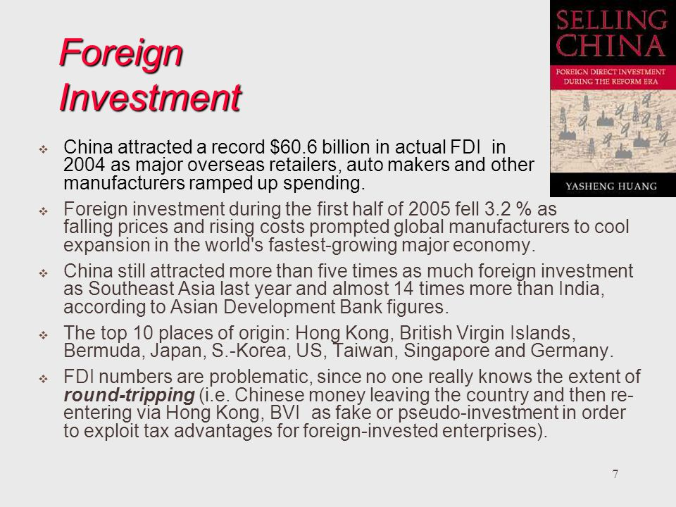 7 Foreign Investment China attracted a record $60.6 billion in actual FDI in 2004 as major overseas retailers, auto makers and other manufacturers ramped up spending.