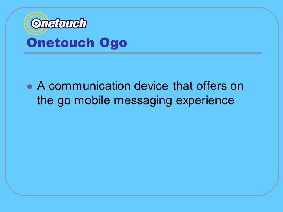 Onetouch Ogo A communication device that offers on the go mobile messaging experience
