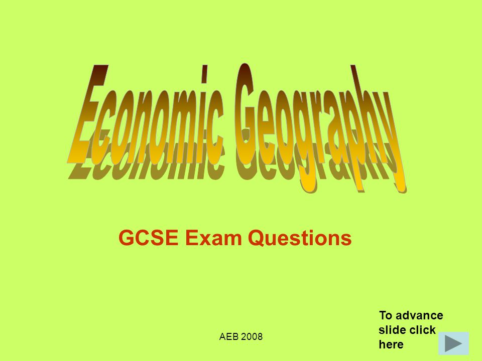 AEB 2008 GCSE Exam Questions To advance slide click here