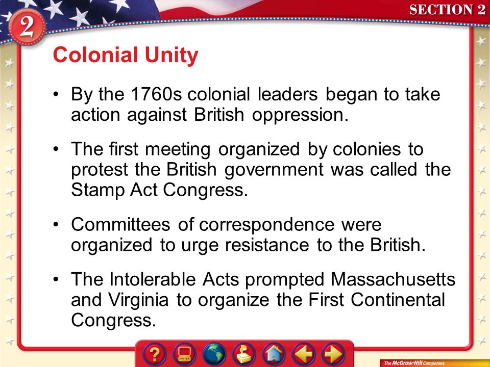 Section 2 Colonial Unity By the 1760s colonial leaders began to take action against British oppression. The first meeting organized by colonies to pro