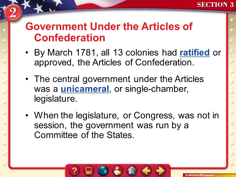 Section 3 Government Under the Articles of Confederation By March 1781, all 13 colonies had ratified or approved, the Articles of Confederation.ratifi