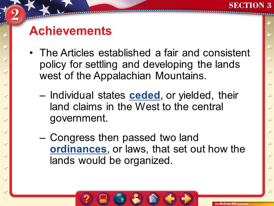 Section 3 Achievements The Articles established a fair and consistent policy for settling and developing the lands west of the Appalachian Mountains.