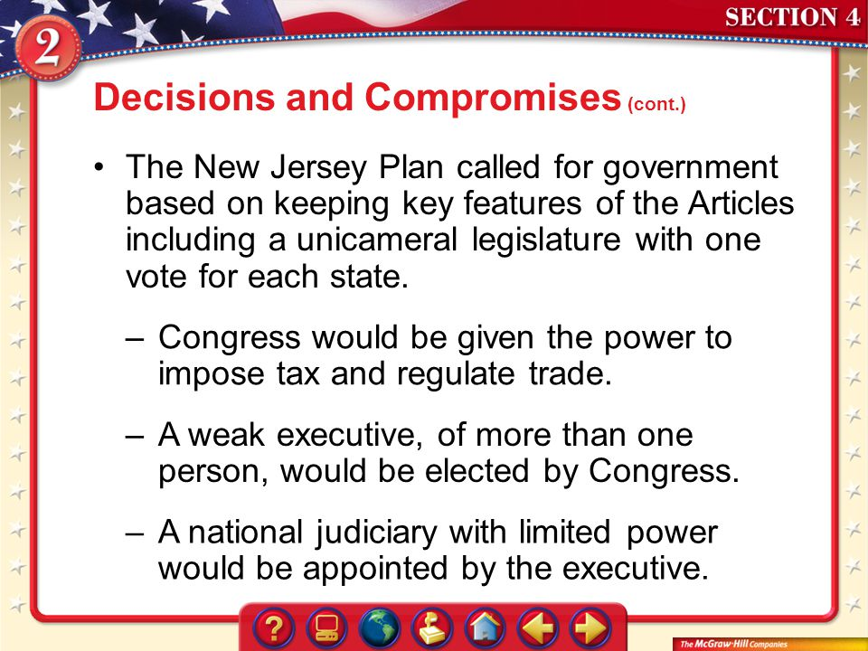 Section 4 The New Jersey Plan called for government based on keeping key features of the Articles including a unicameral legislature with one vote for