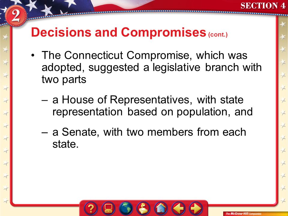 Section 4 The Connecticut Compromise, which was adopted, suggested a legislative branch with two parts –a House of Representatives, with state represe