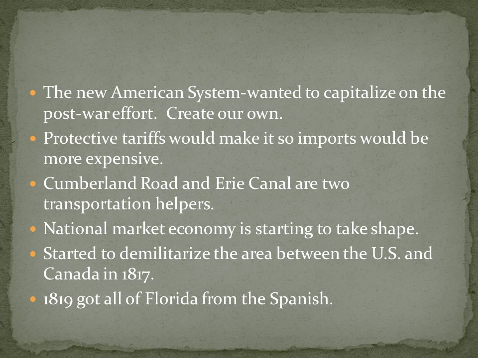 The new American System-wanted to capitalize on the post-war effort. Create our own. Protective tariffs would make it so imports would be more expensi
