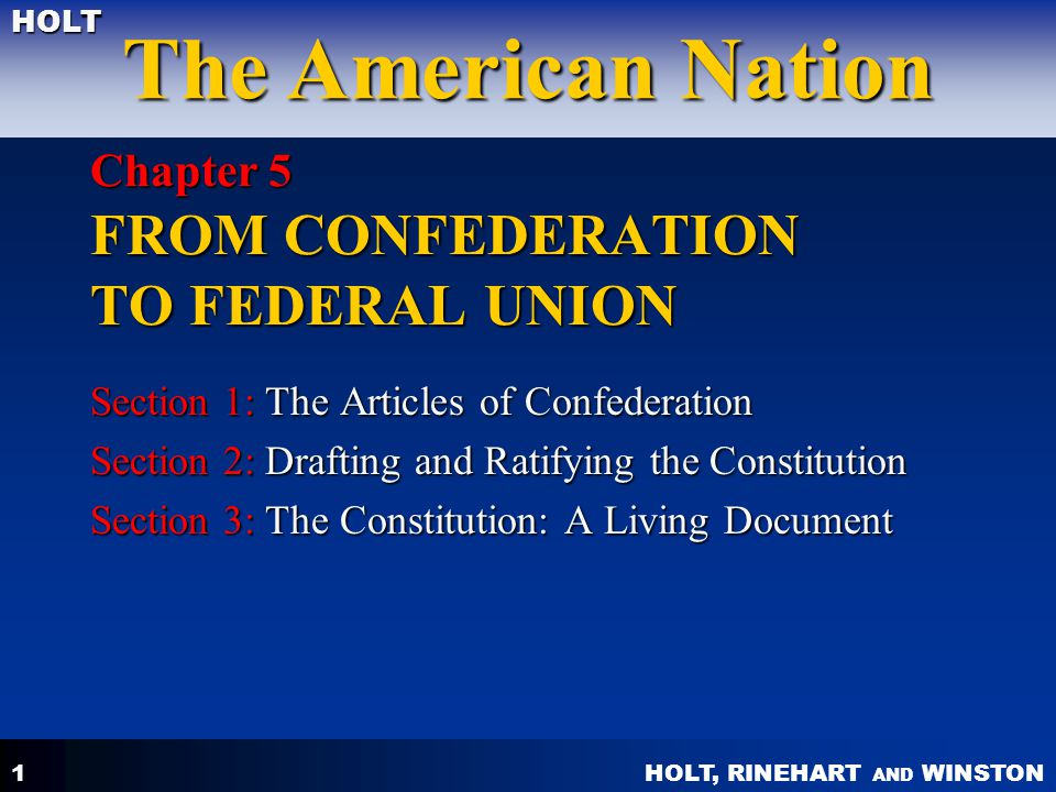 HOLT, RINEHART AND WINSTON The American Nation HOLT 1 Chapter 5 FROM CONFEDERATION TO FEDERAL UNION Section 1: The Articles of Confederation Section 2
