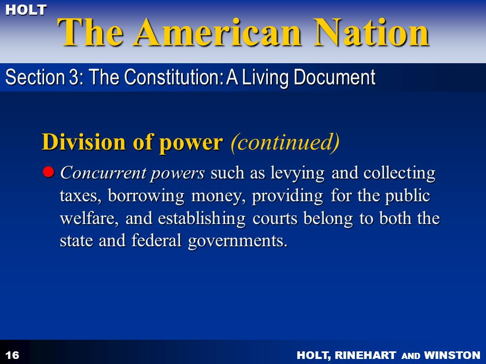 HOLT, RINEHART AND WINSTON The American Nation HOLT 16 Division of power Division of power (continued) Concurrent powers such as levying and collectin