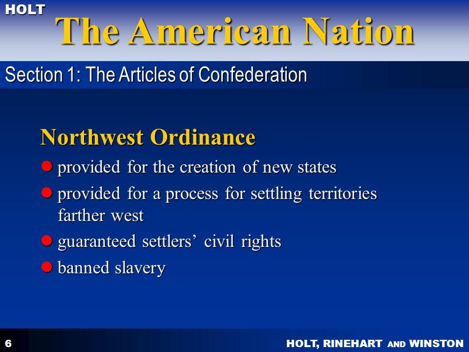 HOLT, RINEHART AND WINSTON The American Nation HOLT 6 Northwest Ordinance provided for the creation of new states provided for the creation of new sta