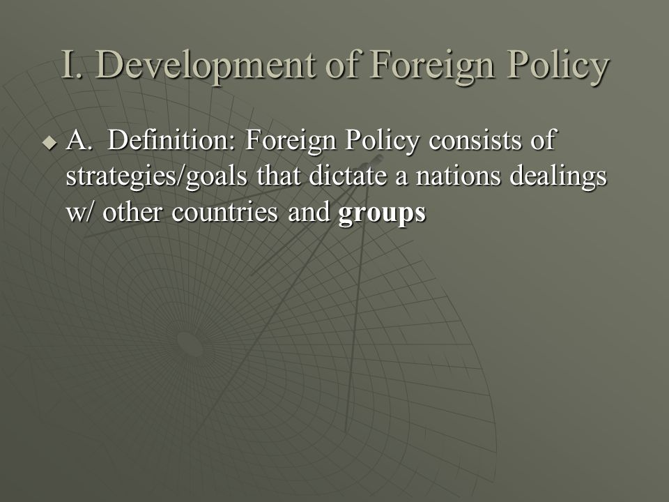 B.Goals of US Foreign Policy 1.National Security: the principal goal of US Foreign Policy 2.Free and Open Trade: protecting our vital economic interests 3.World Peace: a way to attain national security 4.Democratic Governments: develop across the globe 5.Concern for Humanity