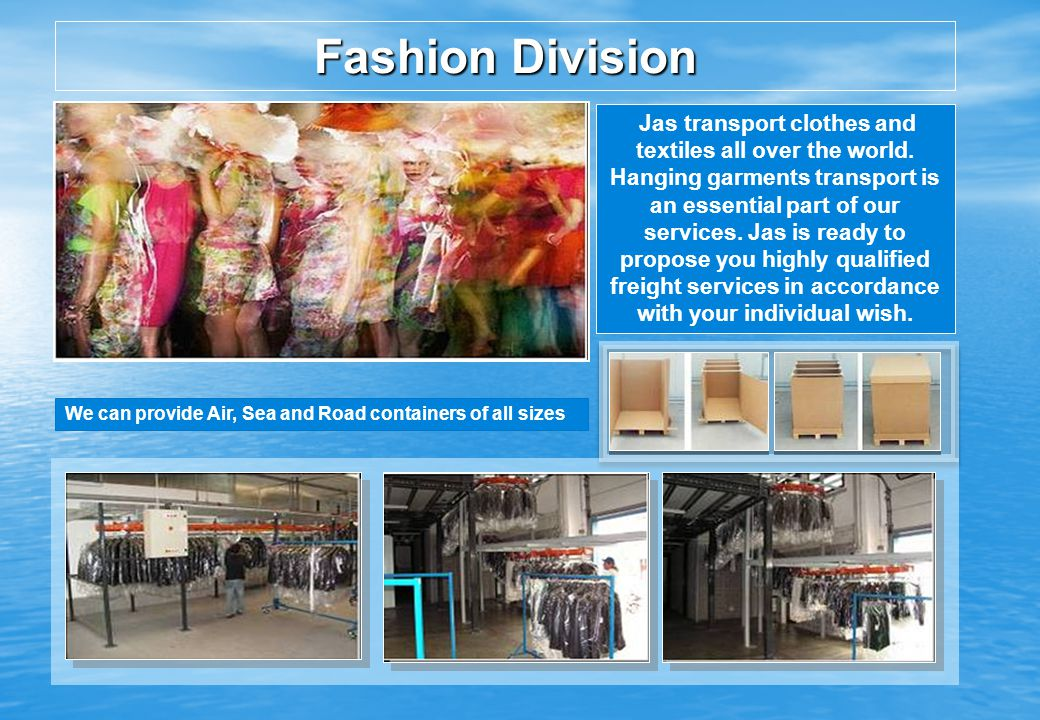Fashion Division Jas transport clothes and textiles all over the world.