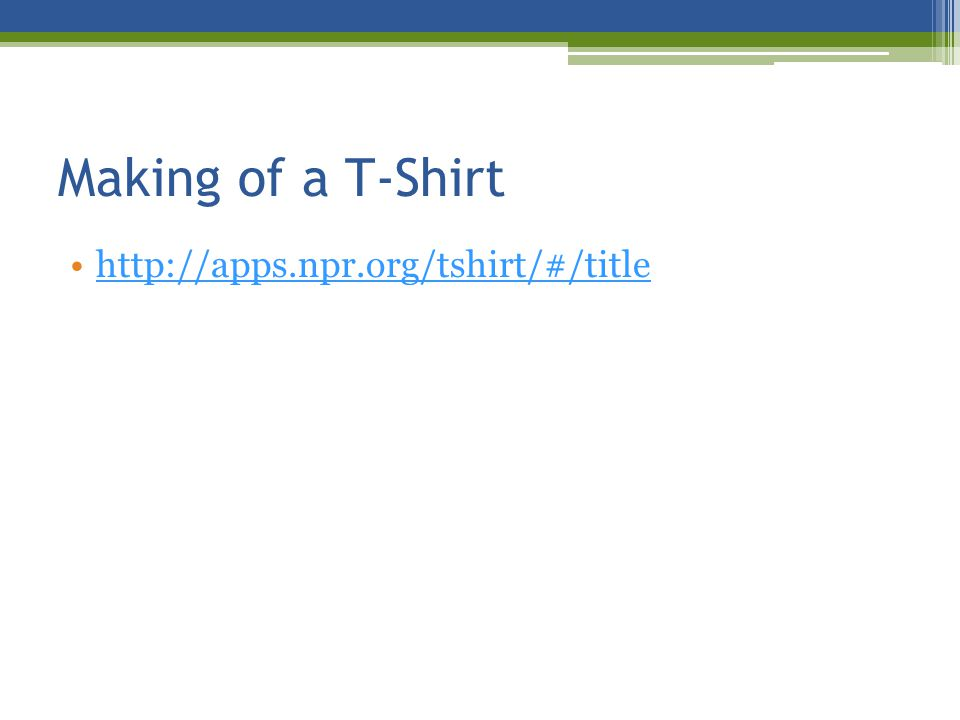 Making of a T-Shirt http://apps.npr.org/tshirt/#/title