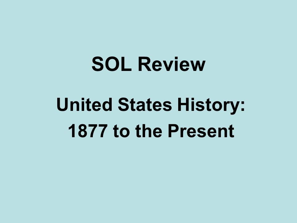 SOL Review United States History: 1877 to the Present